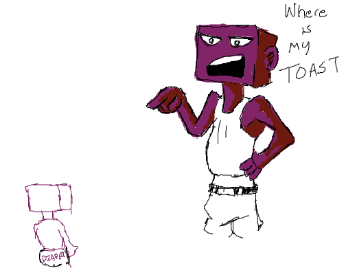 The Purple Block Head Guy jsut came into the room but instead of a welcome his Baby friend just demands some toast