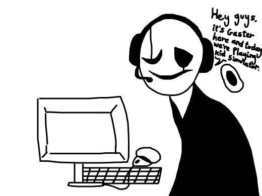 Gaster is playing a kid simulator for some reason