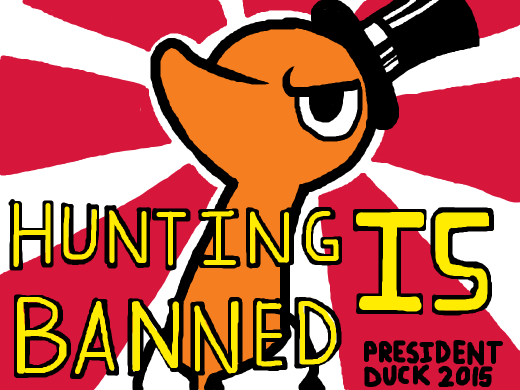&quote;Hunting... is banned.&quote; -President Duck, 2015