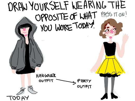 Yourself wearing the opposite of what you wore today