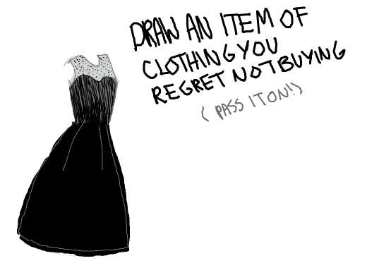 Draw an item of clothing you regret not buying