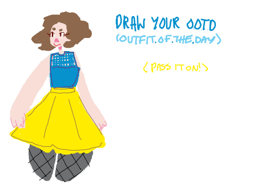 Draw your O.O.T.D (outfit of the day) pass it on :)