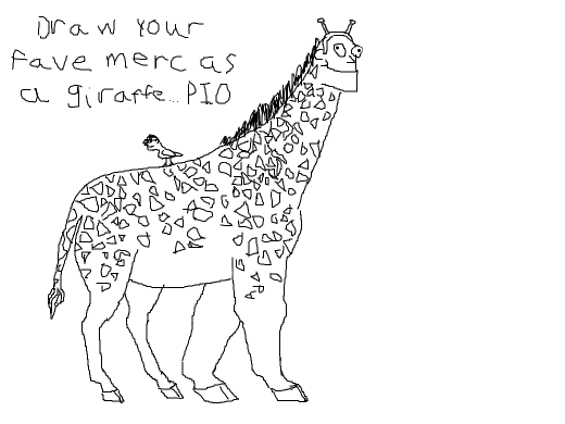 Fraw your fave merc as a giraffe... PIO