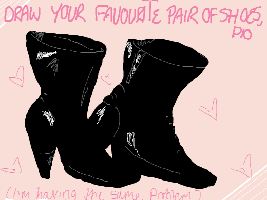 Why are there no PIO doodles for me to descibe... Draw a your favourite pair of shoes. PIO