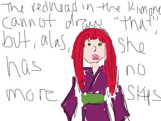 A redhead in a kimono explaining why she won't draw whatever was in the last description. Apparently she would catch flak and had no skips.